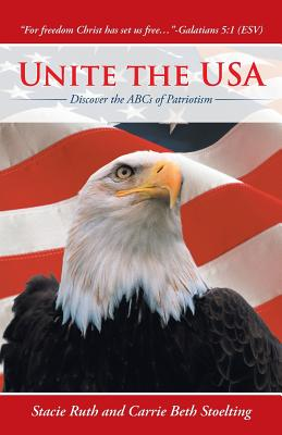 Unite the USA: Discover the ABCs of Patriotism - Stoelting, Stacie Ruth and Carrie Beth