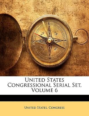 United States Congressional Serial Set, Volume 6 - United States Congress, States Congress (Creator)