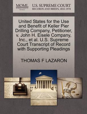 United States for the Use and Benefit of Keller Pier Drilling Company, Petitioner, V. John H. Eisele Company, Inc., et al. U.S. Supreme Court Transcript of Record with Supporting Pleadings - Lazaron, Thomas F