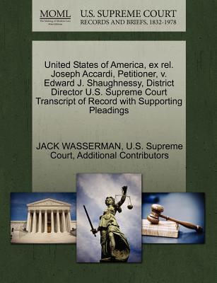 United States of America, Ex Rel. Joseph Accardi, Petitioner, V. Edward J. Shaughnessy, District Director U.S. Supreme Court Transcript of Record with Supporting Pleadings - Wasserman, Jack, and Additional Contributors, and U S Supreme Court (Creator)
