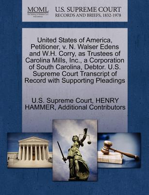 United States of America, Petitioner, V. N. Walser Edens and W.H. Corry, as Trustees of Carolina Mills, Inc., a Corporation of South Carolina, Debtor. U.S. Supreme Court Transcript of Record with Supporting Pleadings - Hammer, Henry, and Additional Contributors, and U S Supreme Court (Creator)