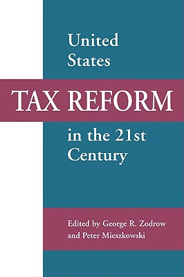 United States Tax Reform in the 21st Century - Zodrow, George R (Editor), and Mieszkowski, Peter (Editor), and George R, Zodrow (Editor)