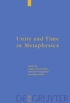 Unity and Time in Metaphysics - Honnefelder, Ludger (Editor), and Runggaldier Sj, Edmund (Editor), and Schick, Benedikt (Editor)