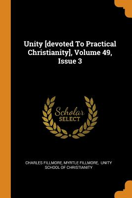 Unity [devoted to Practical Christianity], Volume 49, Issue 3 - Fillmore, Charles, and Fillmore, Myrtle, and Unity School of Christianity (Creator)