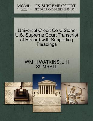 Universal Credit Co V. Stone U.S. Supreme Court Transcript of Record with Supporting Pleadings - Watkins, Wm H, and Sumrall, J H