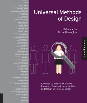 Universal Methods of Design: 100 Ways to Research Complex Problems, Develop Innovative Ideas, and Design Effective Solutions - Hanington, Bruce, and Martin, Bella