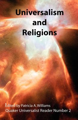Universalism and Religions; Quaker Universalist Reader Number 2 - Williams, Patricia A, RN, Msn, Ccrn (Editor)