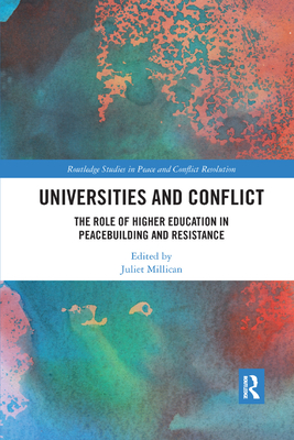 Universities and Conflict: The Role of Higher Education in Peacebuilding and Resistance - Millican, Juliet (Editor)
