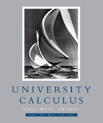 University Calculus: Part 2 - Hass, Joel, and Weir, Maurice D, and Thomas, George Brinton
