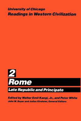 University of Chicago Readings in Western Civilization, Volume 2, Volume 2: Rome: Late Republic and Principate - Kaegi, Walter Emil (Editor), and White, Peter (Editor), and Boyer, John W (Editor)