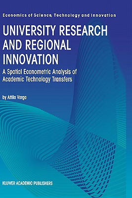 University research and regional innovation: a spatial econometric analysis of academic technology transfers - Varga, Attila