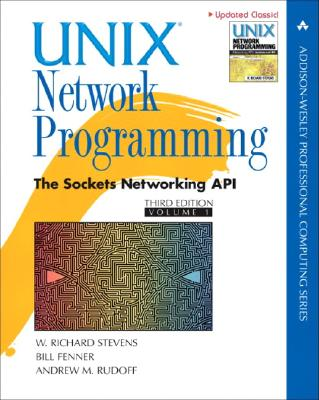 Unix Network Programming: The Sockets Networking API - Stevens, W Richard, and Fenner, Bill, and Rudoff, Andrew M