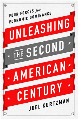 Unleashing the Second American Century: Four Forces for Economic Dominance - Kurtzman, Joel