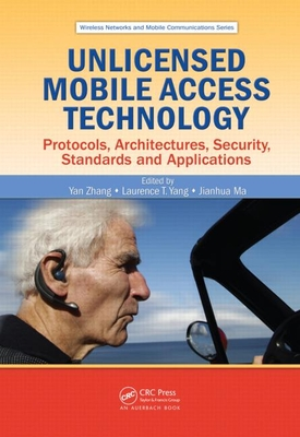 Unlicensed Mobile Access Technology: Protocols, Architectures, Security, Standards and Applications - Zhang, Yan (Editor), and Yang, Laurence T (Editor), and Ma, Jianhua (Editor)