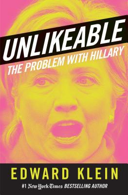 Unlikeable: The Problem with Hillary - Klein, Edward