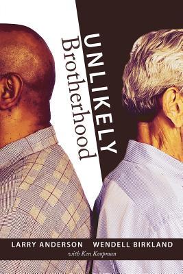 Unlikely Brotherhood - Anderson, Larry, and Birkland, Wendell, and Koopman, Ken