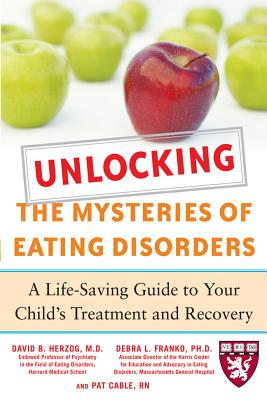 Unlocking the Mysteries of Eating Disorders: A Life-Saving Guide to Your Child's Treatment and Recovery - Herzog, David B, MD, and Franko, Debra L, and Cable, Patti