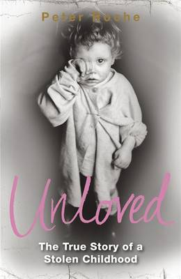 Unloved: The True Story of a Stolen Childhood - Roche, Peter