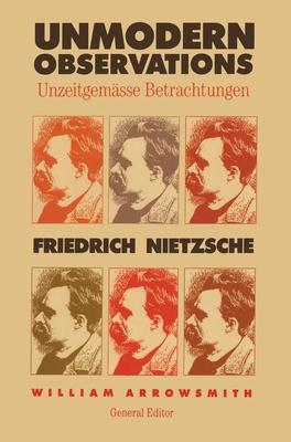 Unmodern Observations (Unzeitgemasse Betrachtungen) - Nietzsche, Friedrich Wilhelm