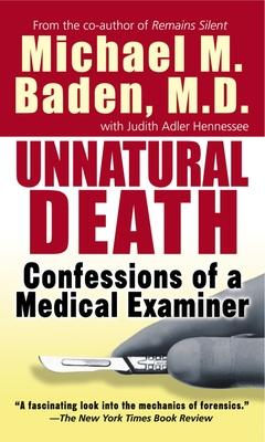 Unnatural Death: Confessions of a Medical Examiner - Baden, Michael M, Dr.