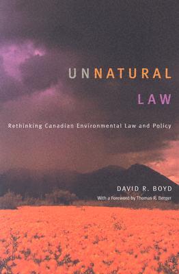 Unnatural Law: Rethinking Canadian Environmental Law and Policy - Boyd, David R