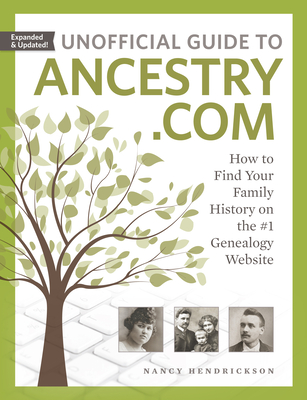 Unofficial Guide to Ancestry.com: How to Find Your Family History on the #1 Genealogy Website - Hendrickson, Nancy