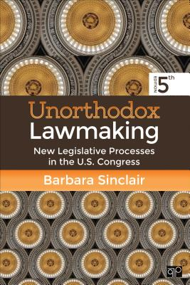 Unorthodox Lawmaking: New Legislative Processes in the U.S. Congress - Sinclair, Barbara L