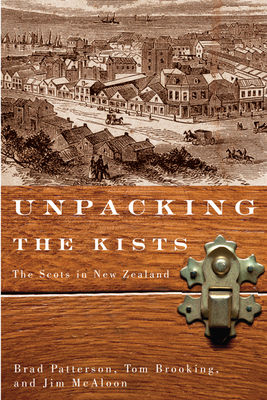 Unpacking the Kists: The Scots in New Zealand - Patterson, Brad, and Brooking, Tom, and McAloon, Jim