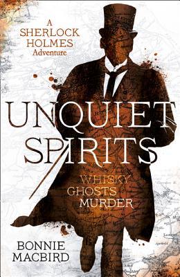 Unquiet Spirits: Whisky, Ghosts, Murder (a Sherlock Holmes Adventure) - Macbird, Bonnie