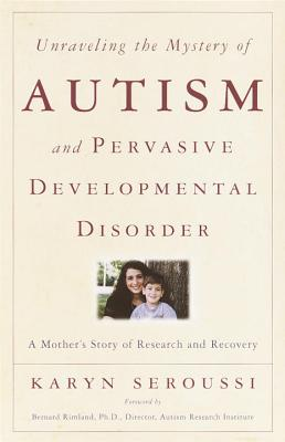 Unraveling the Mystery of Autism and Pervasive Developmental Disorder: A Mother's Story of Research & Recovery - Seroussi, Karyn, and Rimland, Bernard, Ph.D. (Foreword by)