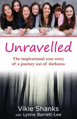 Unravelled: The Inspirational True Story of a Journey Out of Darkness - Shanks, Vikie