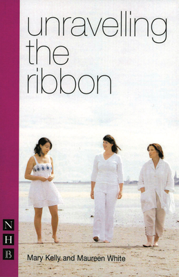 Unravelling the Ribbon - Kelly, Mary, Dr., and White, Maureen