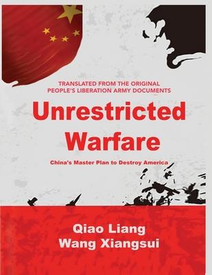 Unrestricted Warfare: China's Master Plan to Destroy America - Liang, Qiao, and Xiangsui, Wang