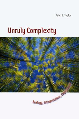 Unruly Complexity: Ecology, Interpretation, Engagement - Taylor, Peter J