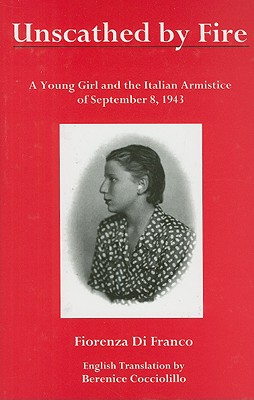 Unscathed by Fire: A Young Girl and the Italian Armistice of September 8, 1943 - Di Franco, Fiorenza, and Cocciolillo, Berenice (Translated by)