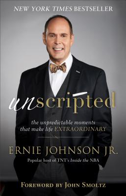 Unscripted: The Unpredictable Moments That Make Life Extraordinary - Johnson, Ernie Jr