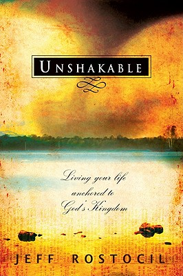 Unshakable: Living Your Life Anchored to God's Kingdom - Rostocil, Jeff