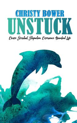 Unstuck: Escape Spiritual Stagnation, Experience Abundant Life - Bower, Christy