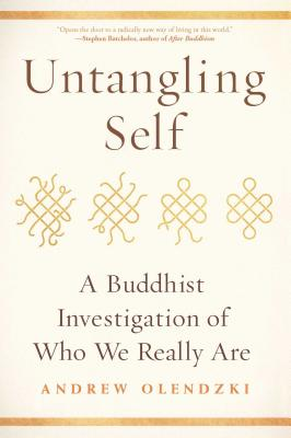 Untangling Self: A Buddhist Investigation of Who We Really Are - Olendzki, Andrew