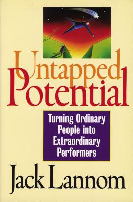 Untapped Potential: Turning Ordinary People Into Extraordinary Performers - Lannom, Jack