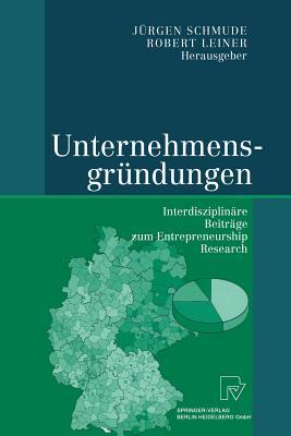 Unternehmensgrundungen: Interdisziplinare Beitrage Zum Entrepreneurship Research - Schmude, Jurgen (Editor)