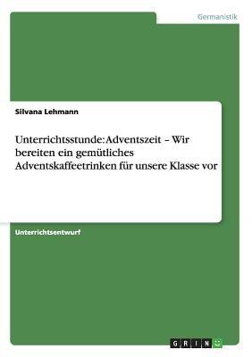 Unterrichtsstunde: Adventszeit - Wir Bereiten Ein Gemutliches Adventskaffeetrinken Fur Unsere Klasse VOR - Lehmann, Silvana