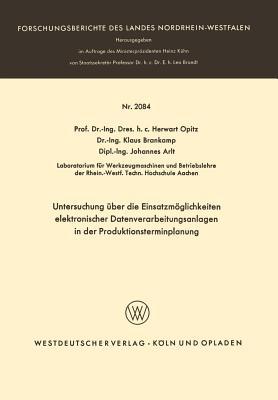 Untersuchung Uber Die Einsatzmoglichkeiten Elektronischer Datenverarbeitungsanlagen Zur Dynamischen Produktionsprogrammplanung - Opitz, Herwart (Editor)