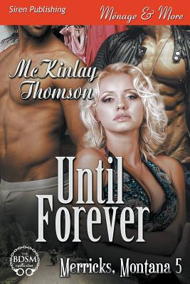 Until Forever [Merricks, Montana 5] (Siren Publishing Menage and More) - Thomson, McKinlay