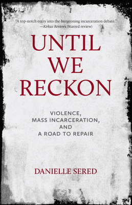 Until We Reckon: Violence, Mass Incarceration, and a Road to Repair - Sered, Danielle