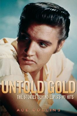 Untold Gold: The Stories Behind Elvis's #1 Hits - Collins, Ace
