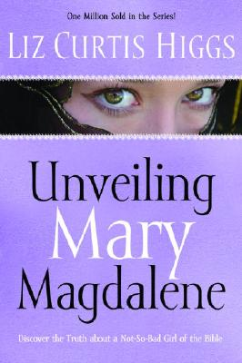 Unveiling Mary Magdalene - Higgs, Liz Curtis
