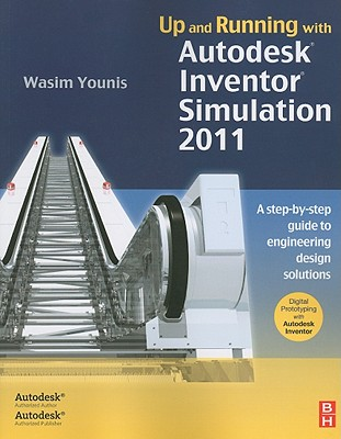 Up and Running with Autodesk Inventor Simulation 2011: A Step-By-Step Guide to Engineering Design Solutions - Younis, Wasim