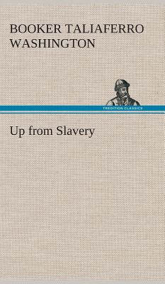 Up from Slavery - Washington, Booker Taliaferro