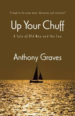 Up Your Chuff: A Tale of Old Men and the Sea - Graves, Anthony